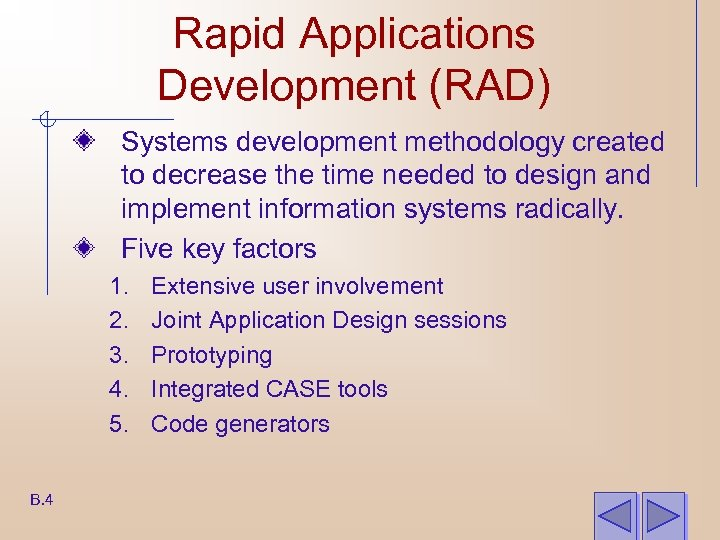 Rapid Applications Development (RAD) Systems development methodology created to decrease the time needed to