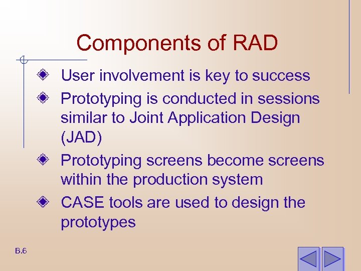 Components of RAD User involvement is key to success Prototyping is conducted in sessions