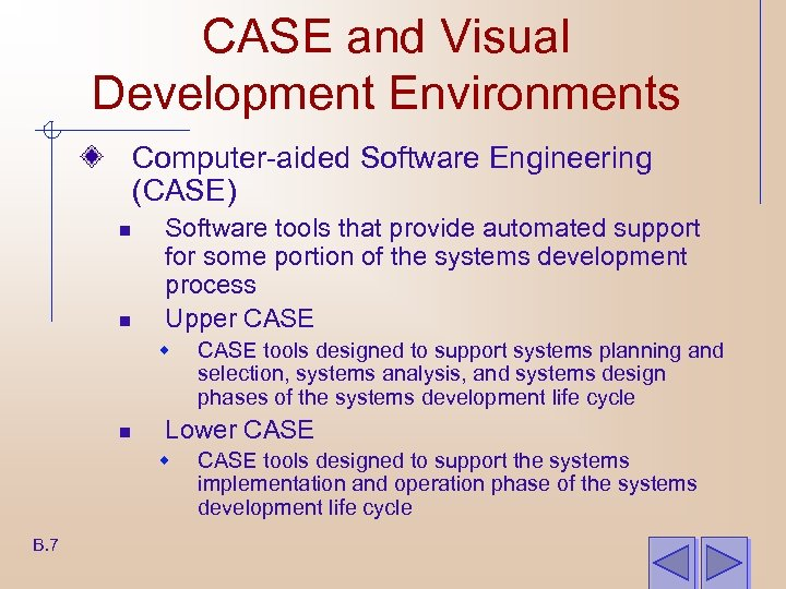 CASE and Visual Development Environments Computer-aided Software Engineering (CASE) n n Software tools that