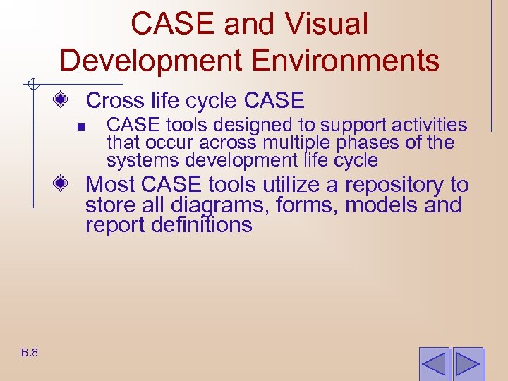 CASE and Visual Development Environments Cross life cycle CASE n CASE tools designed to