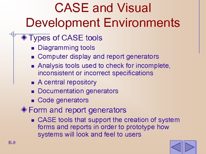 CASE and Visual Development Environments Types of CASE tools n n n Diagramming tools