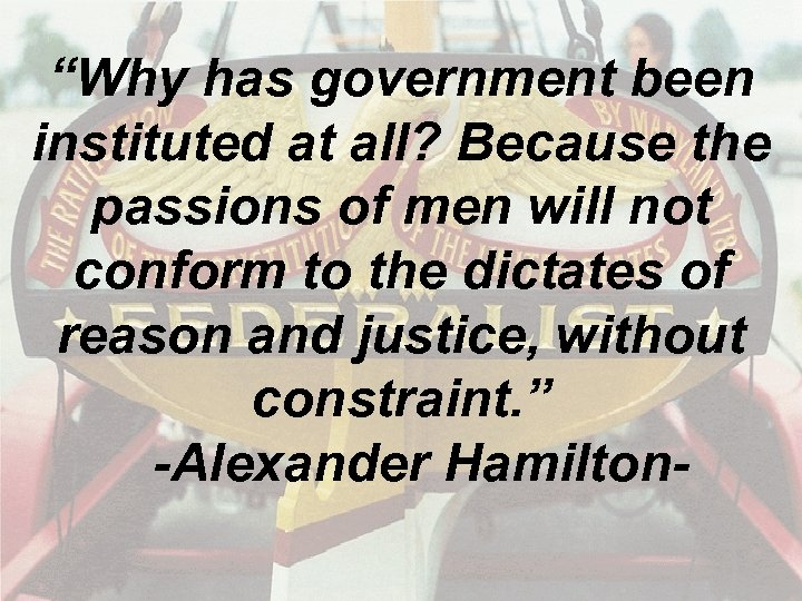 """""""Why has government been instituted at all? Because the passions of men will not"""
