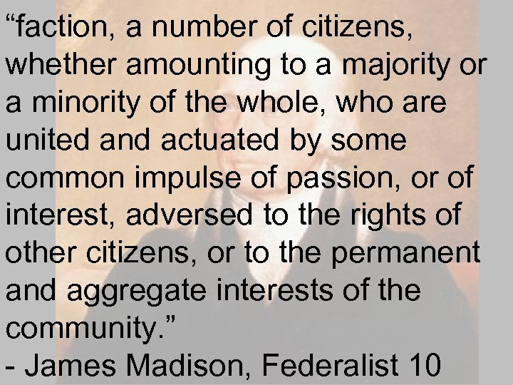 """""""faction, a number of citizens, whether amounting to a majority or a minority of"""