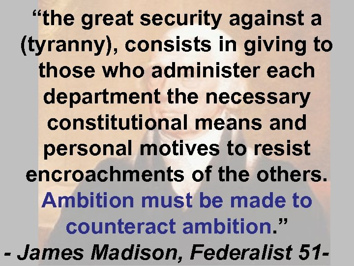 """""""the great security against a (tyranny), consists in giving to those who administer each"""
