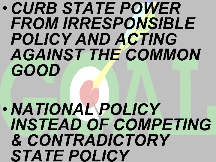 • CURB STATE POWER FROM IRRESPONSIBLE POLICY AND ACTING AGAINST THE COMMON GOOD
