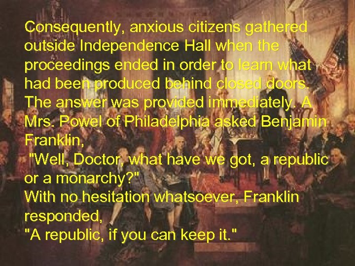 Consequently, anxious citizens gathered outside Independence Hall when the proceedings ended in order to