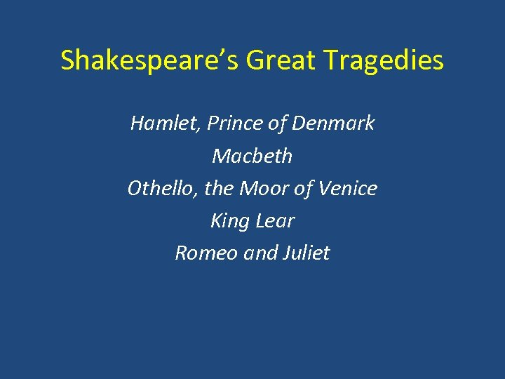 Shakespeare's Great Tragedies Hamlet, Prince of Denmark Macbeth Othello, the Moor of Venice King