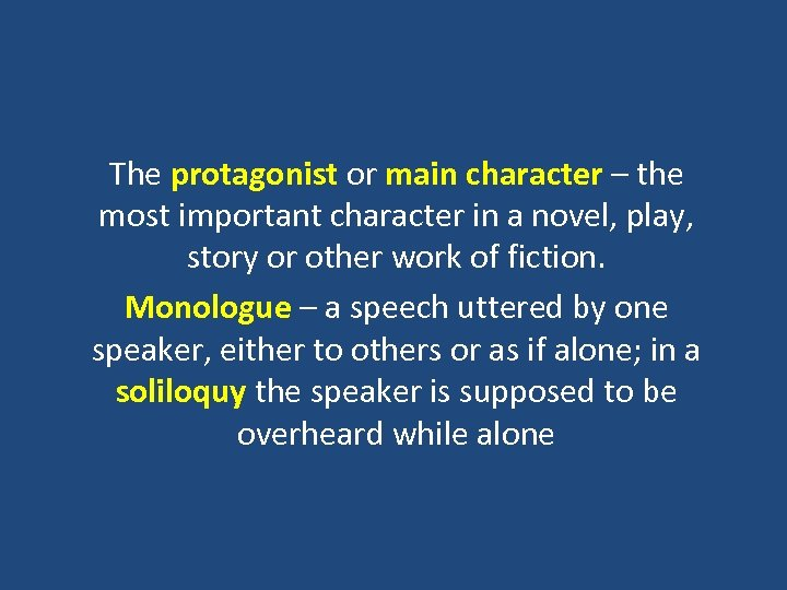 The protagonist or main character – the most important character in a novel, play,