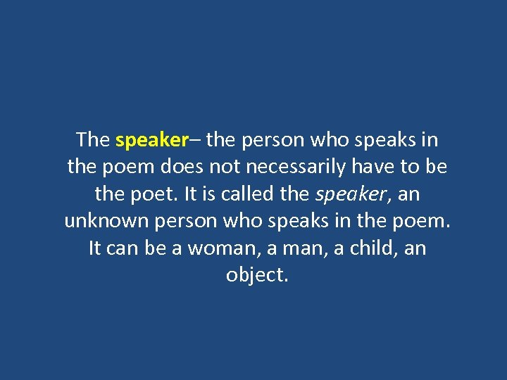 The speaker– the person who speaks in the poem does not necessarily have to