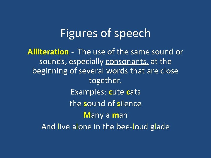 Figures of speech Alliteration - The use of the same sound or sounds, especially