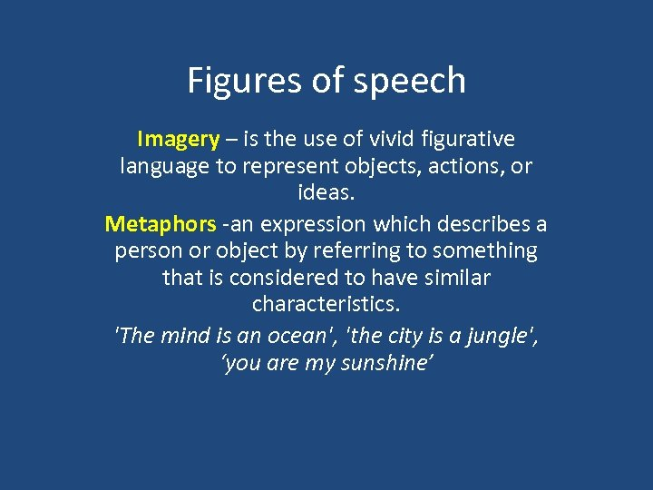 Figures of speech Imagery – is the use of vivid figurative language to represent