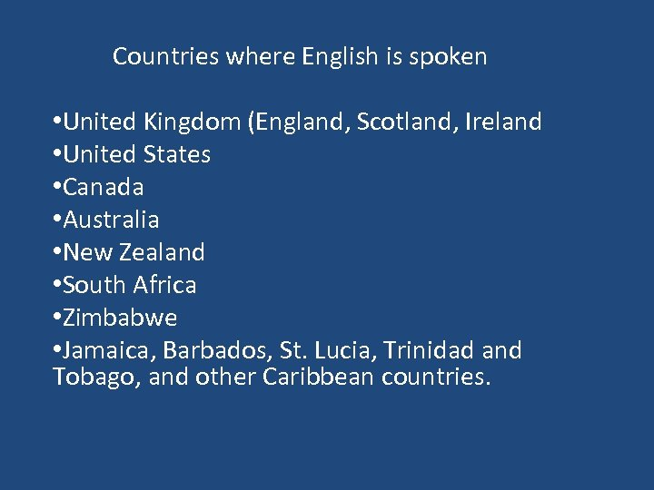 Countries where English is spoken • United Kingdom (England, Scotland, Ireland • United States