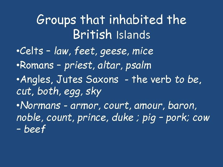 Groups that inhabited the British Islands • Celts – law, feet, geese, mice •