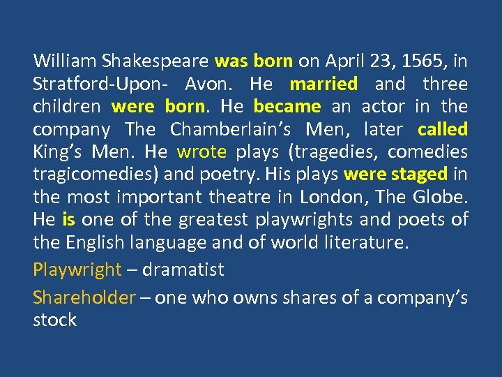 William Shakespeare was born on April 23, 1565, in Stratford-Upon- Avon. He married and