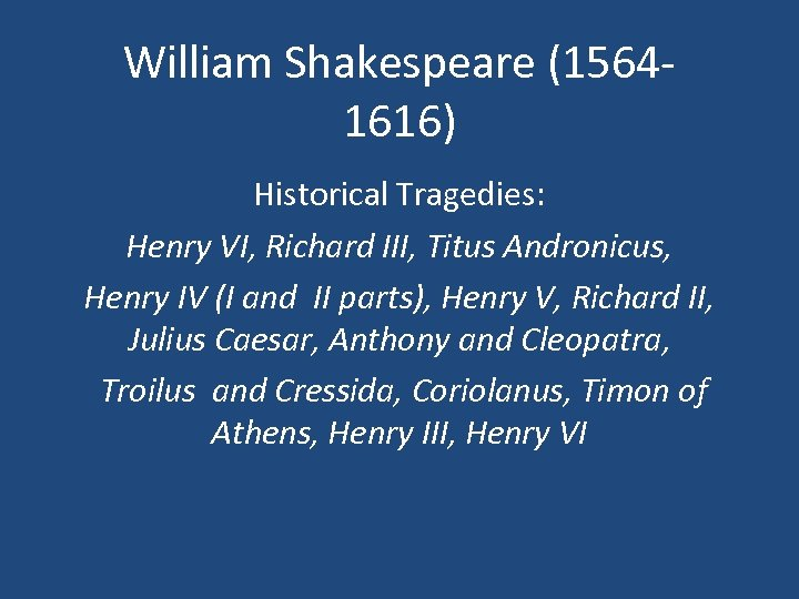 William Shakespeare (15641616) Historical Tragedies: Henry VI, Richard III, Titus Andronicus, Henry IV (I