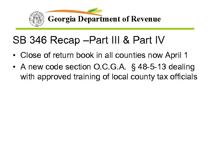 Georgia Department of Revenue SB 346 Recap –Part III & Part IV • Close