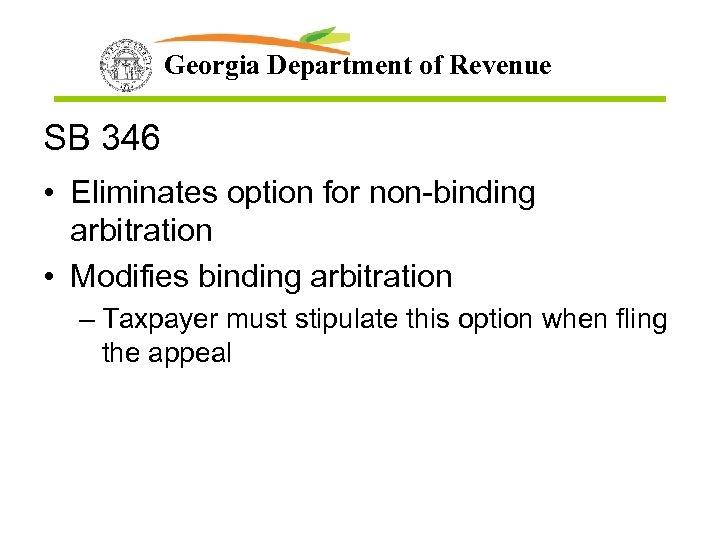 Georgia Department of Revenue SB 346 • Eliminates option for non-binding arbitration • Modifies