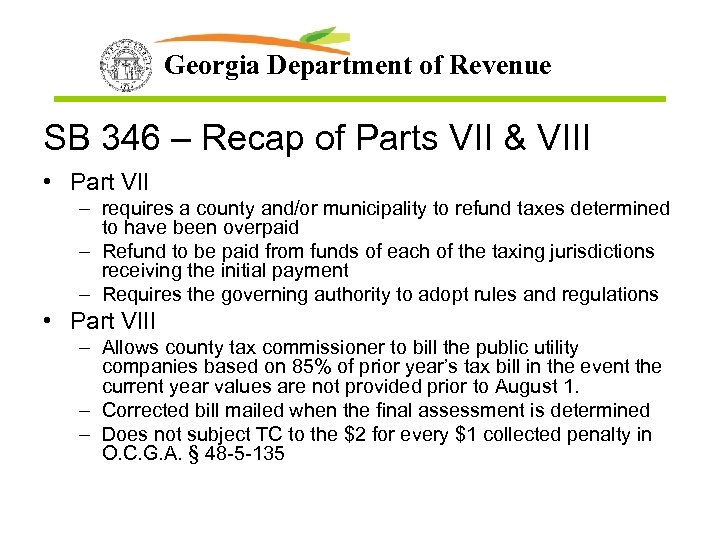 Georgia Department of Revenue SB 346 – Recap of Parts VII & VIII •