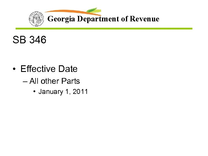 Georgia Department of Revenue SB 346 • Effective Date – All other Parts •