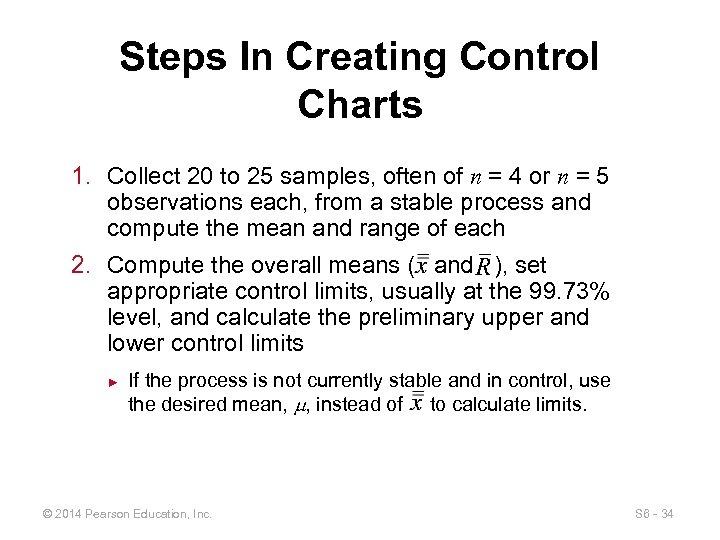 Steps In Creating Control Charts 1. Collect 20 to 25 samples, often of n