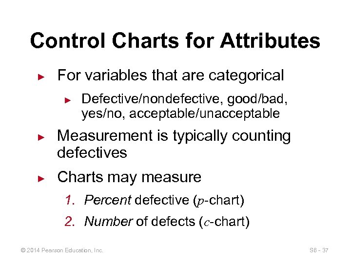 Control Charts for Attributes ► For variables that are categorical ► ► ► Defective/nondefective,