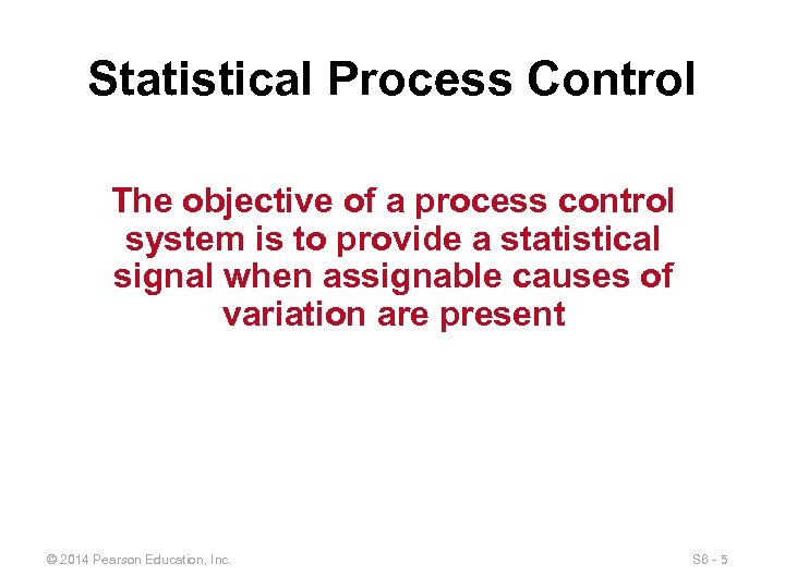 Statistical Process Control The objective of a process control system is to provide a