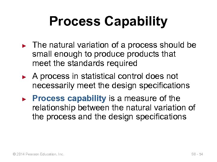 Process Capability ► ► ► The natural variation of a process should be small