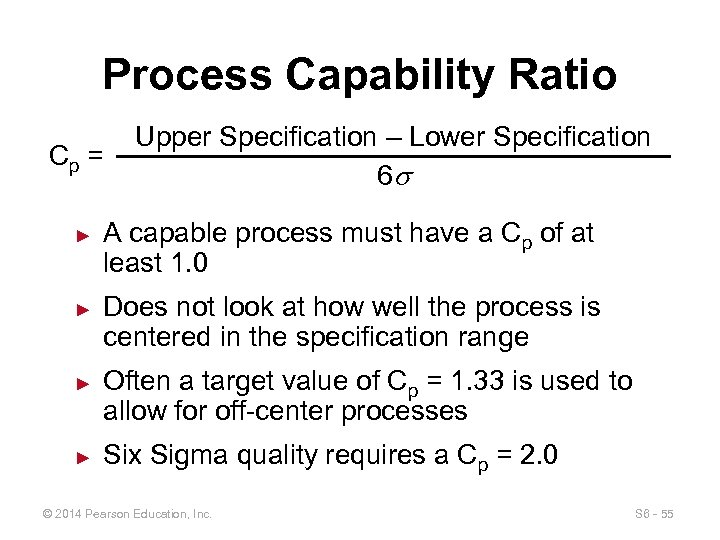 Process Capability Ratio Cp = ► ► Upper Specification – Lower Specification 6 s