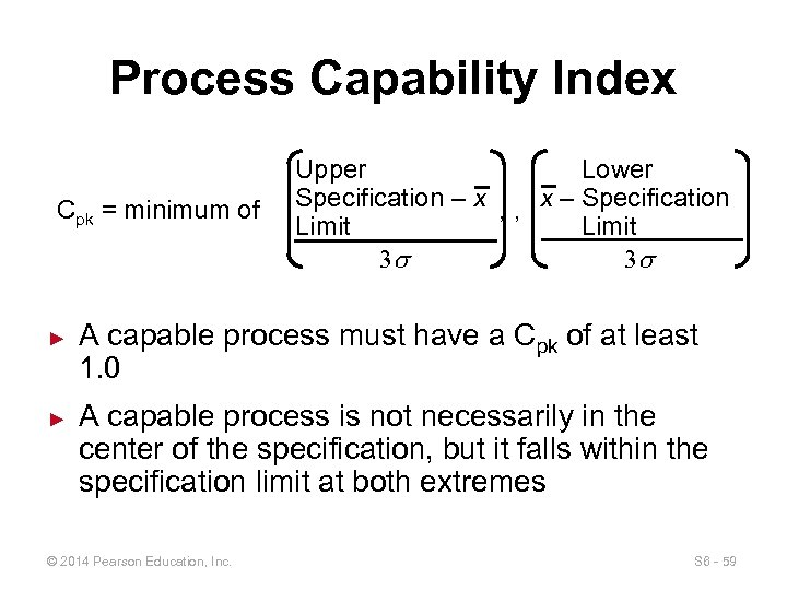 Process Capability Index Cpk = minimum of ► ► Upper Lower Specification – x