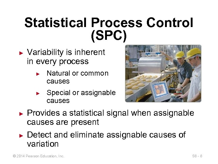 Statistical Process Control (SPC) ► Variability is inherent in every process ► ► Natural