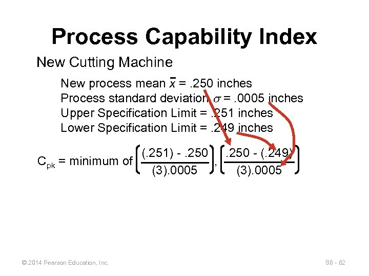 Process Capability Index New Cutting Machine New process mean x =. 250 inches Process