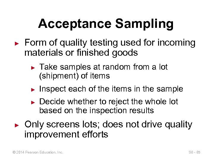 Acceptance Sampling ► Form of quality testing used for incoming materials or finished goods