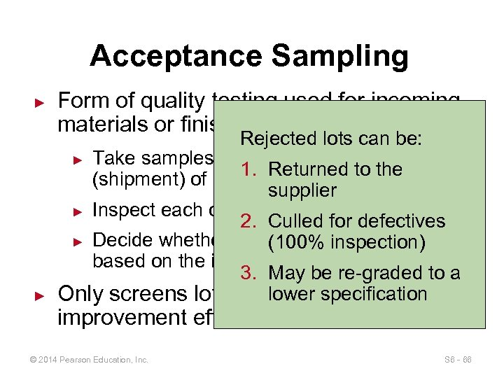 Acceptance Sampling ► ► Form of quality testing used for incoming materials or finished