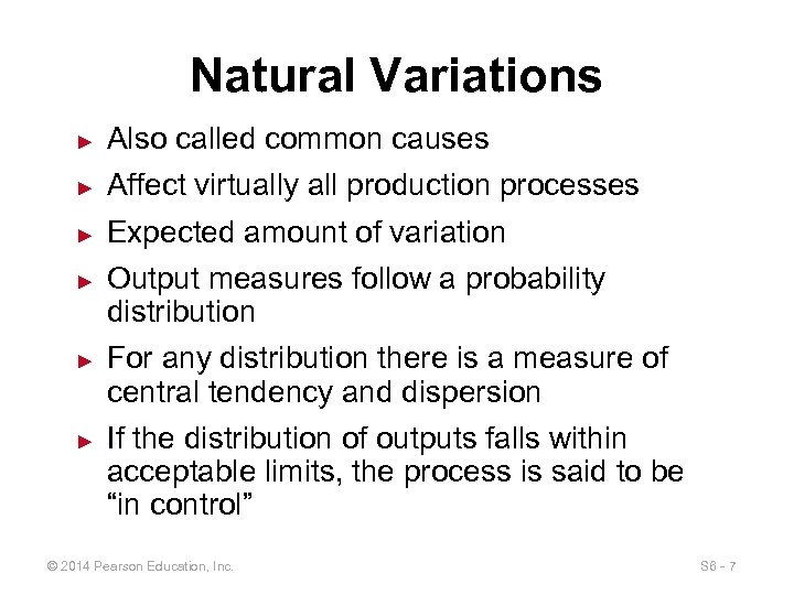 Natural Variations ► Also called common causes ► Affect virtually all production processes ►