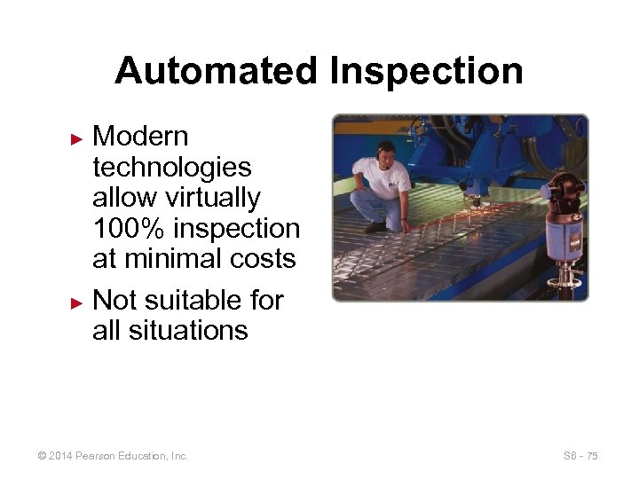 Automated Inspection Modern technologies allow virtually 100% inspection at minimal costs ► Not suitable
