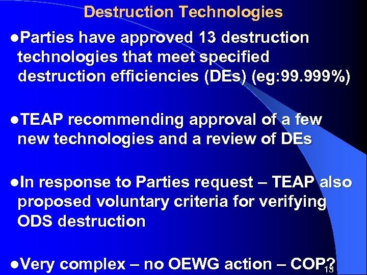 Destruction Technologies l. Parties have approved 13 destruction technologies that meet specified destruction efficiencies