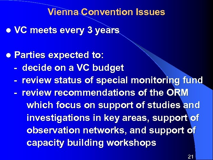 Vienna Convention Issues l VC meets every 3 years l Parties expected to: -