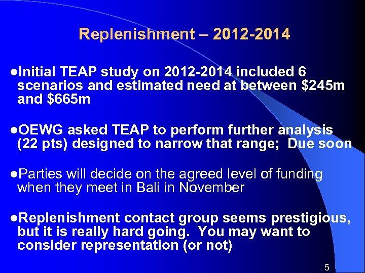 Replenishment – 2012 -2014 l. Initial TEAP study on 2012 -2014 included 6 scenarios