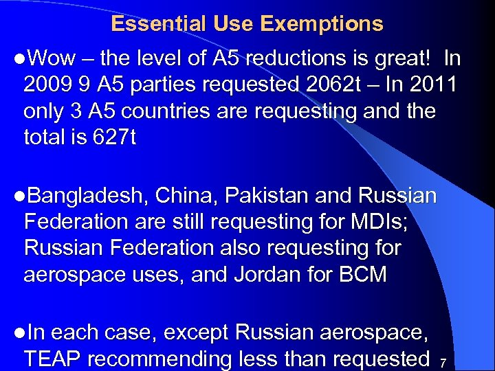 Essential Use Exemptions l. Wow – the level of A 5 reductions is great!