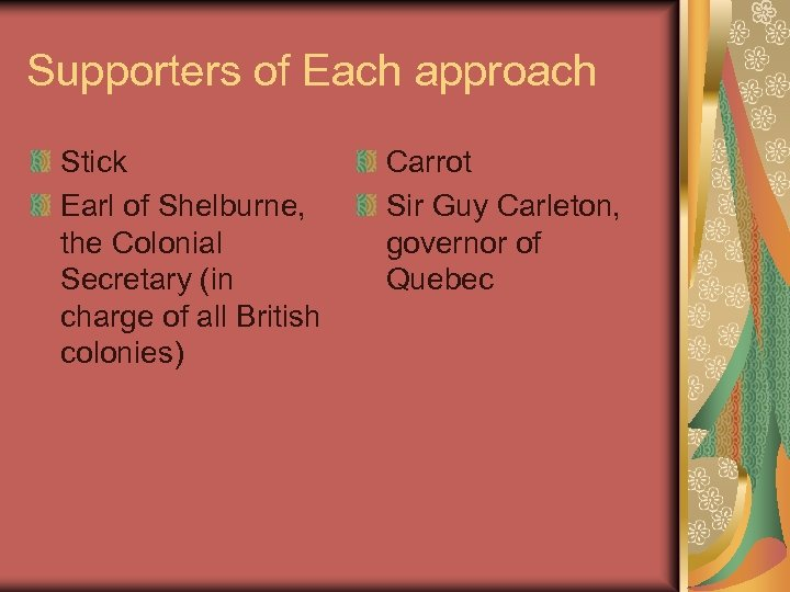 Supporters of Each approach Stick Earl of Shelburne, the Colonial Secretary (in charge of