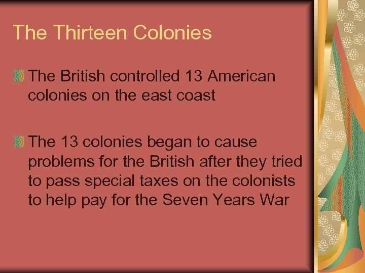 The Thirteen Colonies The British controlled 13 American colonies on the east coast The