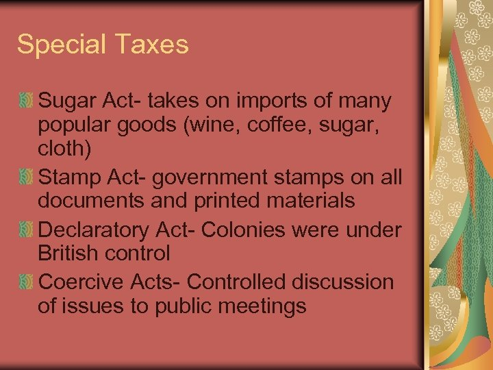 Special Taxes Sugar Act- takes on imports of many popular goods (wine, coffee, sugar,