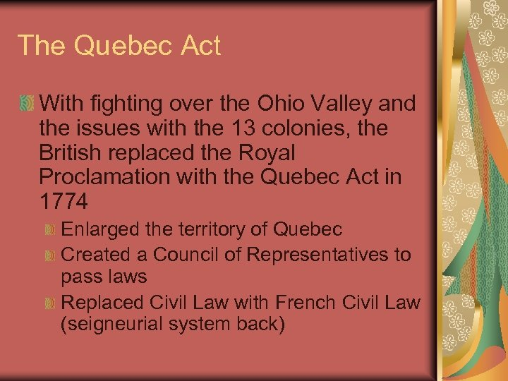 The Quebec Act With fighting over the Ohio Valley and the issues with the