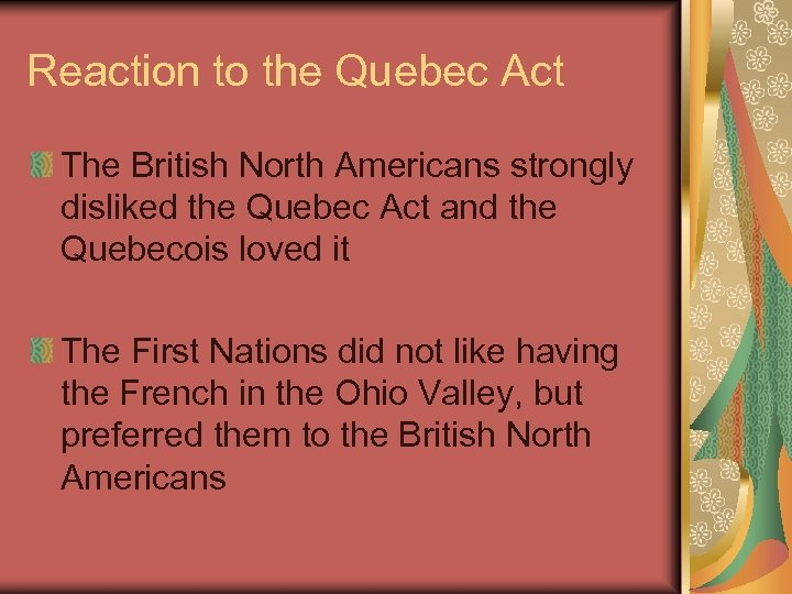 Reaction to the Quebec Act The British North Americans strongly disliked the Quebec Act