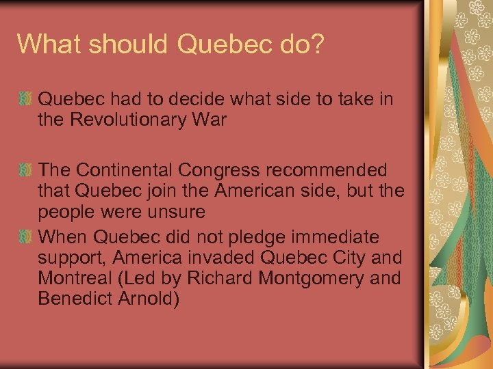 What should Quebec do? Quebec had to decide what side to take in the