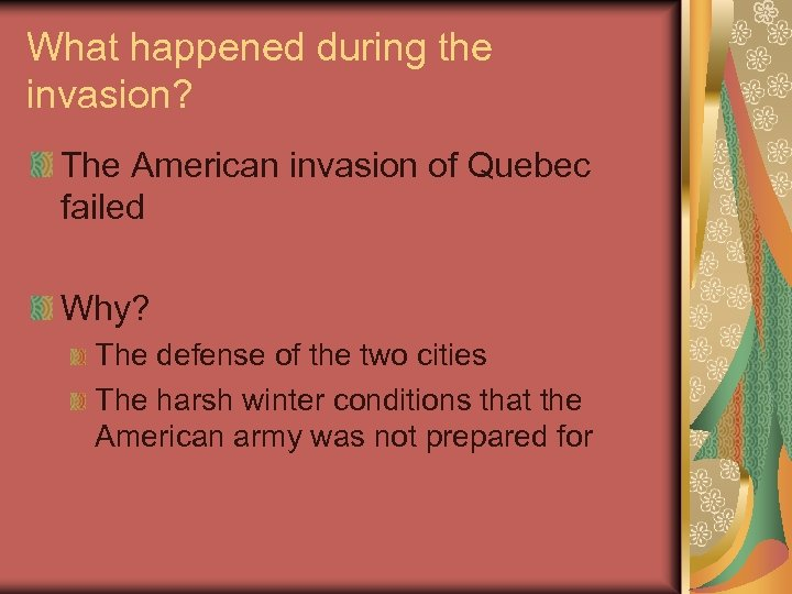 What happened during the invasion? The American invasion of Quebec failed Why? The defense