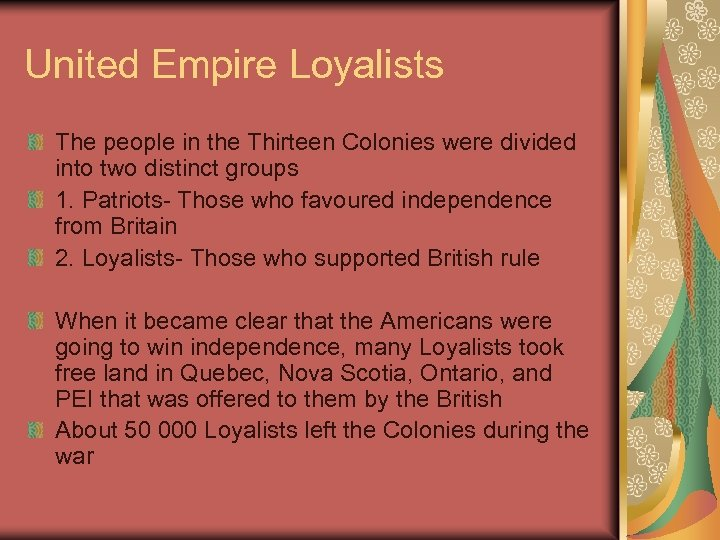 United Empire Loyalists The people in the Thirteen Colonies were divided into two distinct