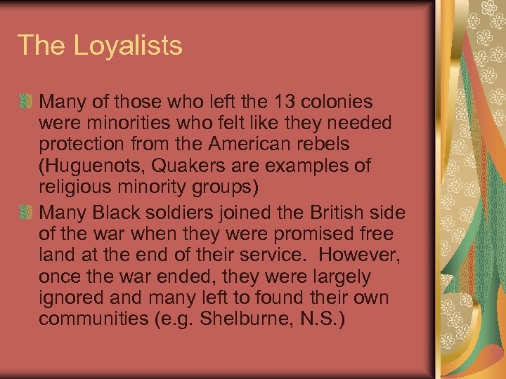 The Loyalists Many of those who left the 13 colonies were minorities who felt