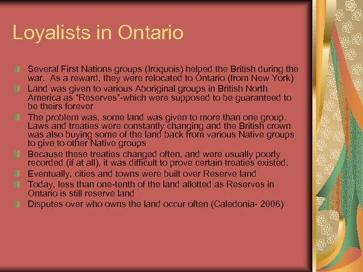 Loyalists in Ontario Several First Nations groups (Iroquois) helped the British during the war.