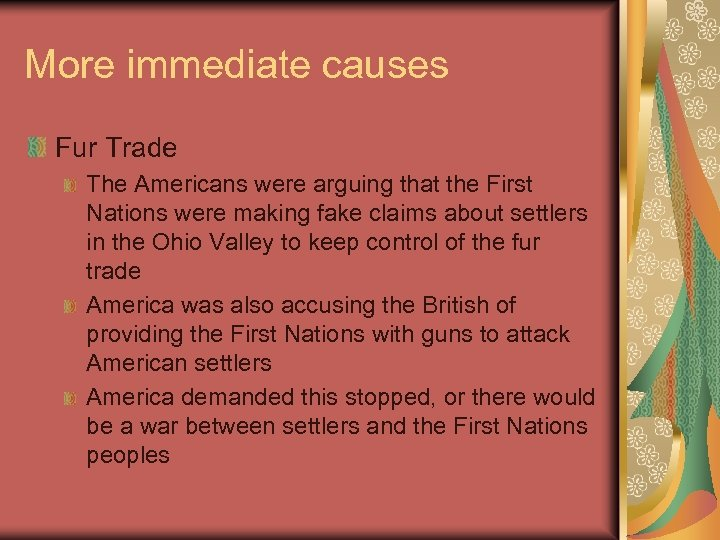 More immediate causes Fur Trade The Americans were arguing that the First Nations were